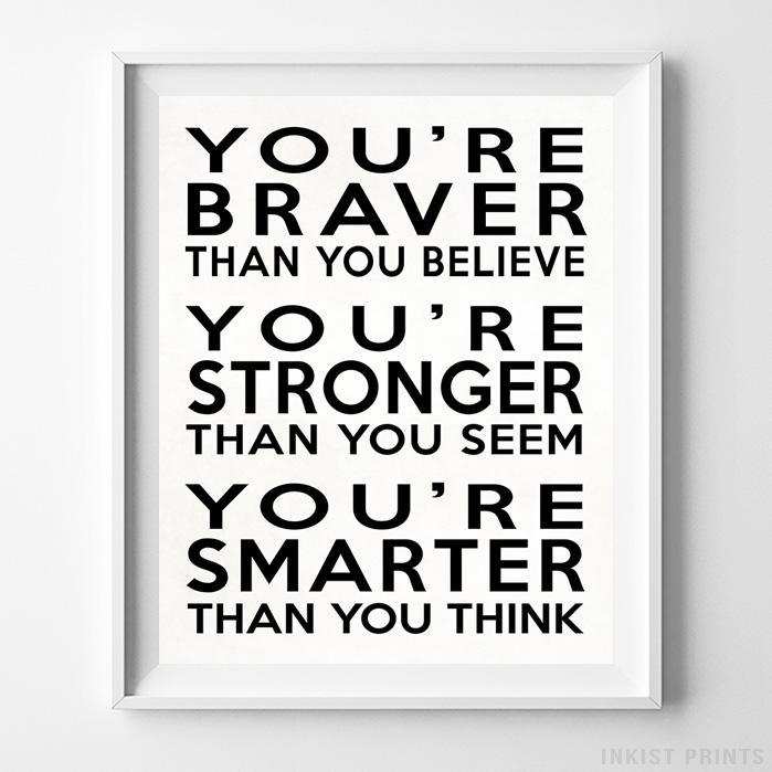 You're Braver Than You Believe Typography Print - Inkist Prints