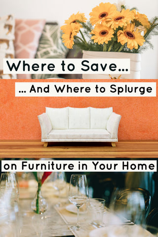 When to Save and When to Splurge on Furniture in Your Home