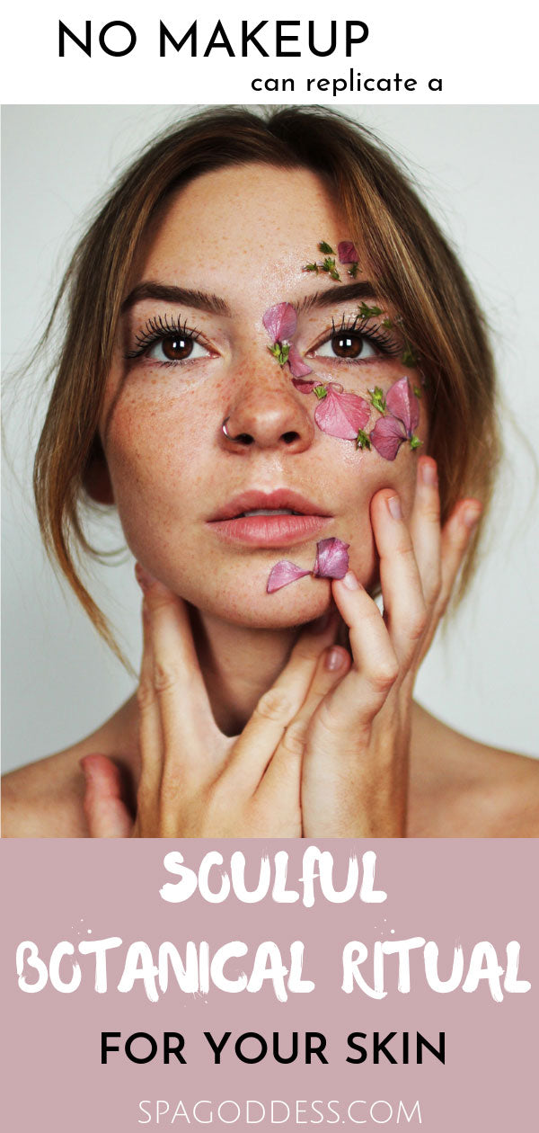 """No makeup can replicate a soulful botanical ritual for your skin."" ~ SpaGoddess.com"