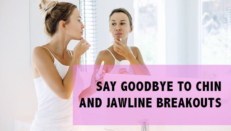 Say Goodbye to Chin and Jawline Breakouts