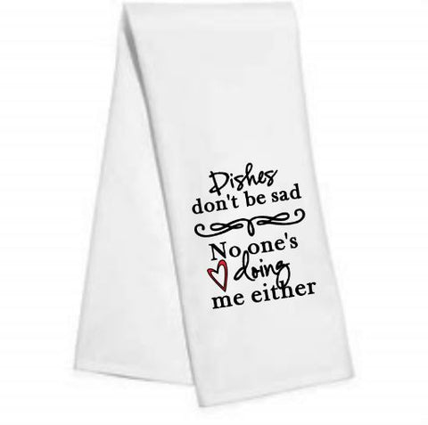 Dishes don't be sad.....Kitchen/Bar Towel