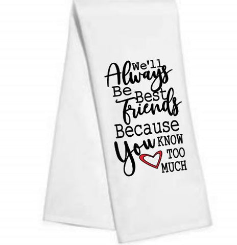 We'll always be best friends.....Kitchen/Bar Towel