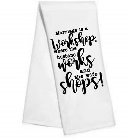Marriage is a workshop.....Kitchen/Bar Towel