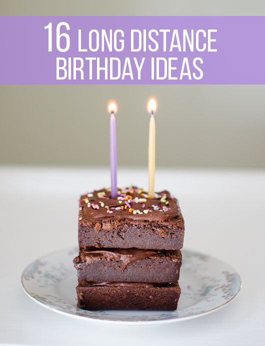 16 Fun Long Distance Birthday Ideas To Make Anyone Smile The Confetti Post