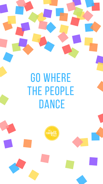 Inspirational Quote-Go where the people dance