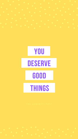 You deserve good things | cheer up quote ideas | words of encouragement