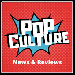 POP Culture News & Reviews