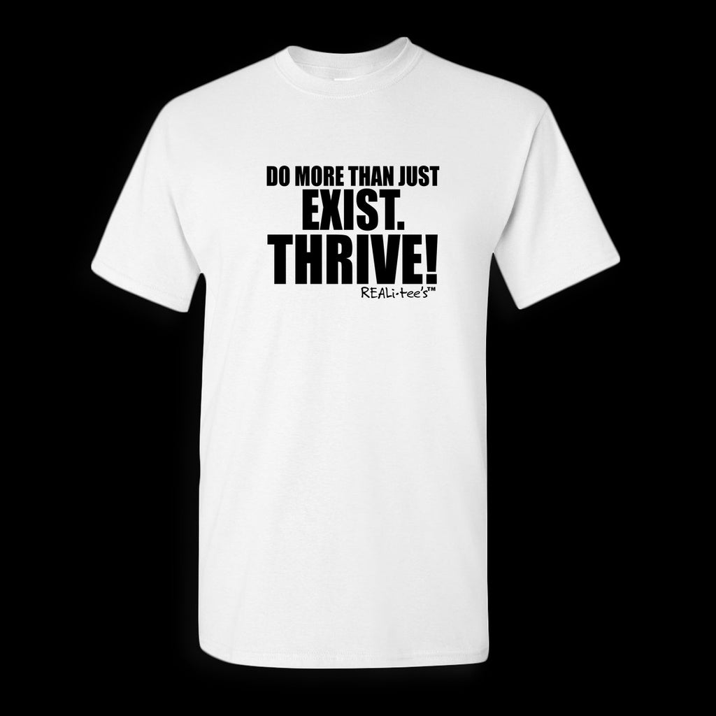 DO MORE THAN JUST EXIST. THRIVE! - MEN