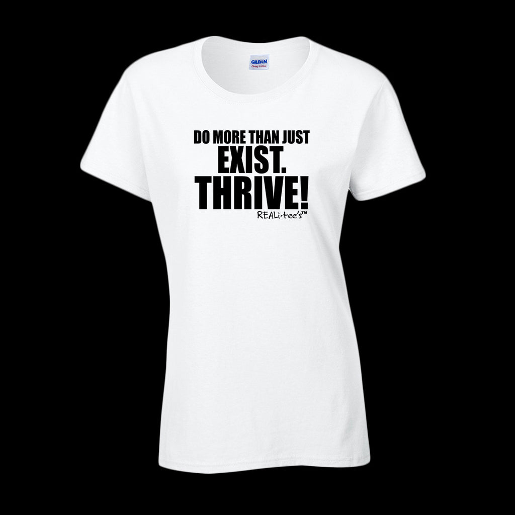 DO MORE THAN JUST EXIST. THRIVE! - WOMEN