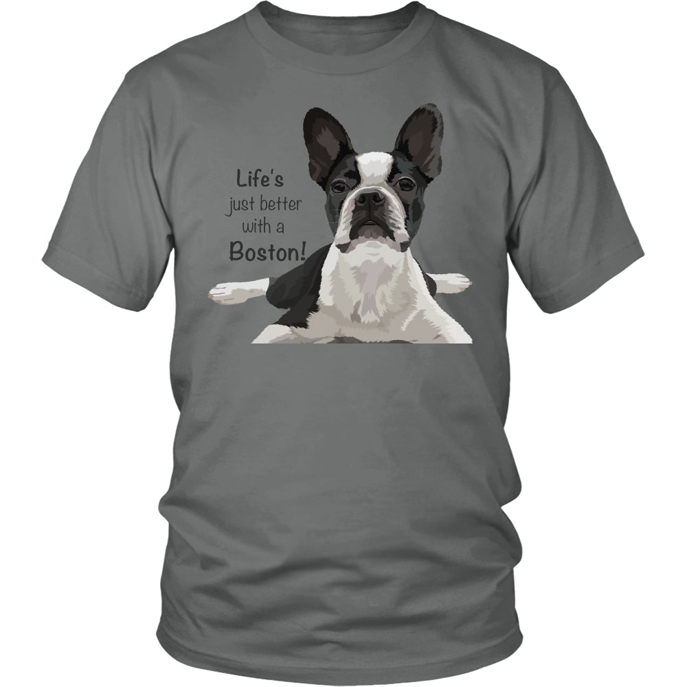 "Boston Terrier - Boston Terrier ""Life's Just Better With A Boston"" Unisex Tee"
