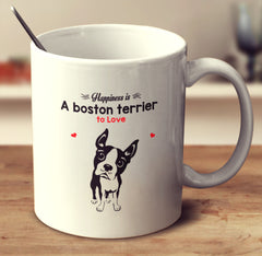 "Boston Terrier - Boston Terrier Mug ""Happiness Is A Boston Terrier To Love"""