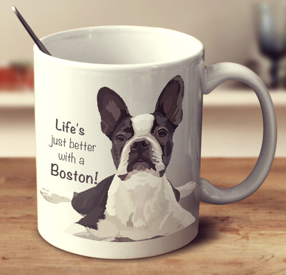 "Boston Terrier - Boston Terrier Mug ""Life's Just Better With A Boston"""