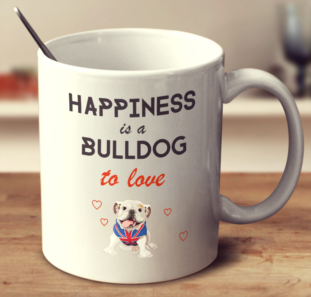 "Bulldog - Bulldog Mug ""Happiness Is A Bulldog To Love"""
