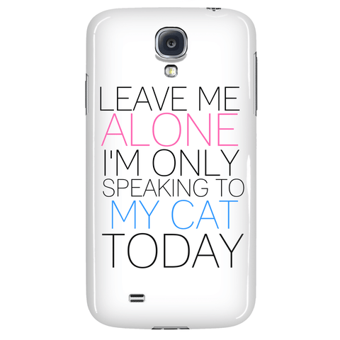 "Cats - Cat Phone Case ""Leave Me Alone"""
