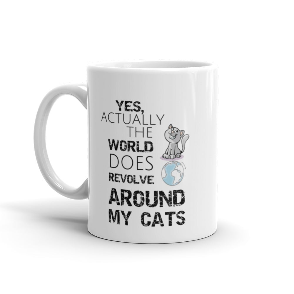 "Cats - Cats Mug ""Yes Actually The World Does Revolve"""