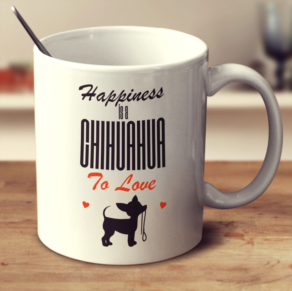 "Chihuahua - Chihuahua Mug ""Happiness Is A Chihuahua To Love"""
