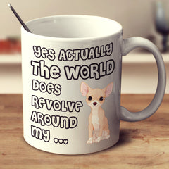 "Chihuahua - Chihuahua Mug ""Yes The World Does Revolve"""