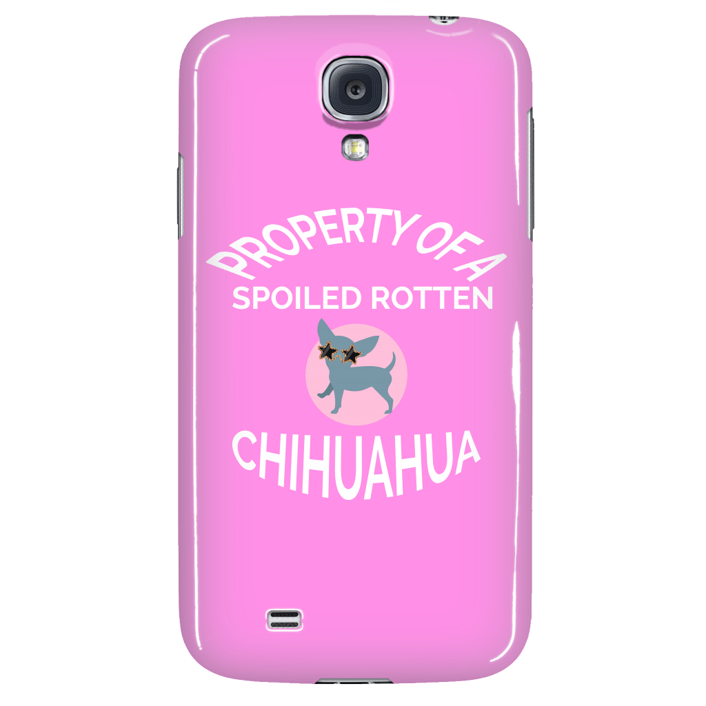 "Chihuahua - Chihuahua Phone Case ""Property Of A Spoiled Rotten Chihuahua"""