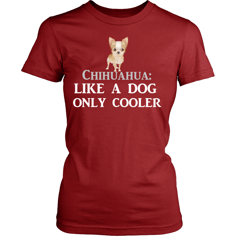 "Chihuahua - Chihuahua Tee ""Like A Dog Only Cooler"""