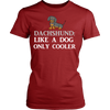 "Image of Dachshund - Dachshund T-Shirt ""Like A Dog Only Cooler"""
