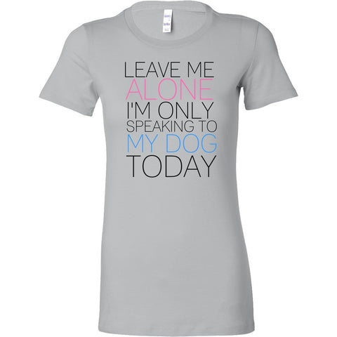 "Dogs - Dog Design T-Shirt ""Leave Me Alone"""