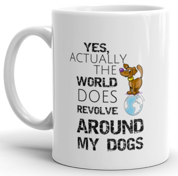 "Dogs - Dog Mugs ""Yes Actually The World Does Revolve"""