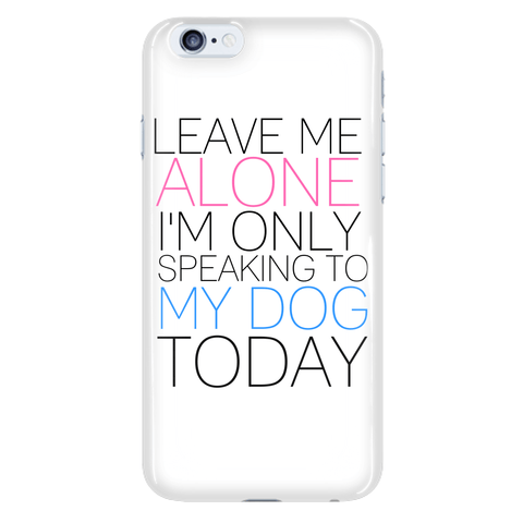 "Dogs - Dog Phone Case Design ""Leave Me Alone"""