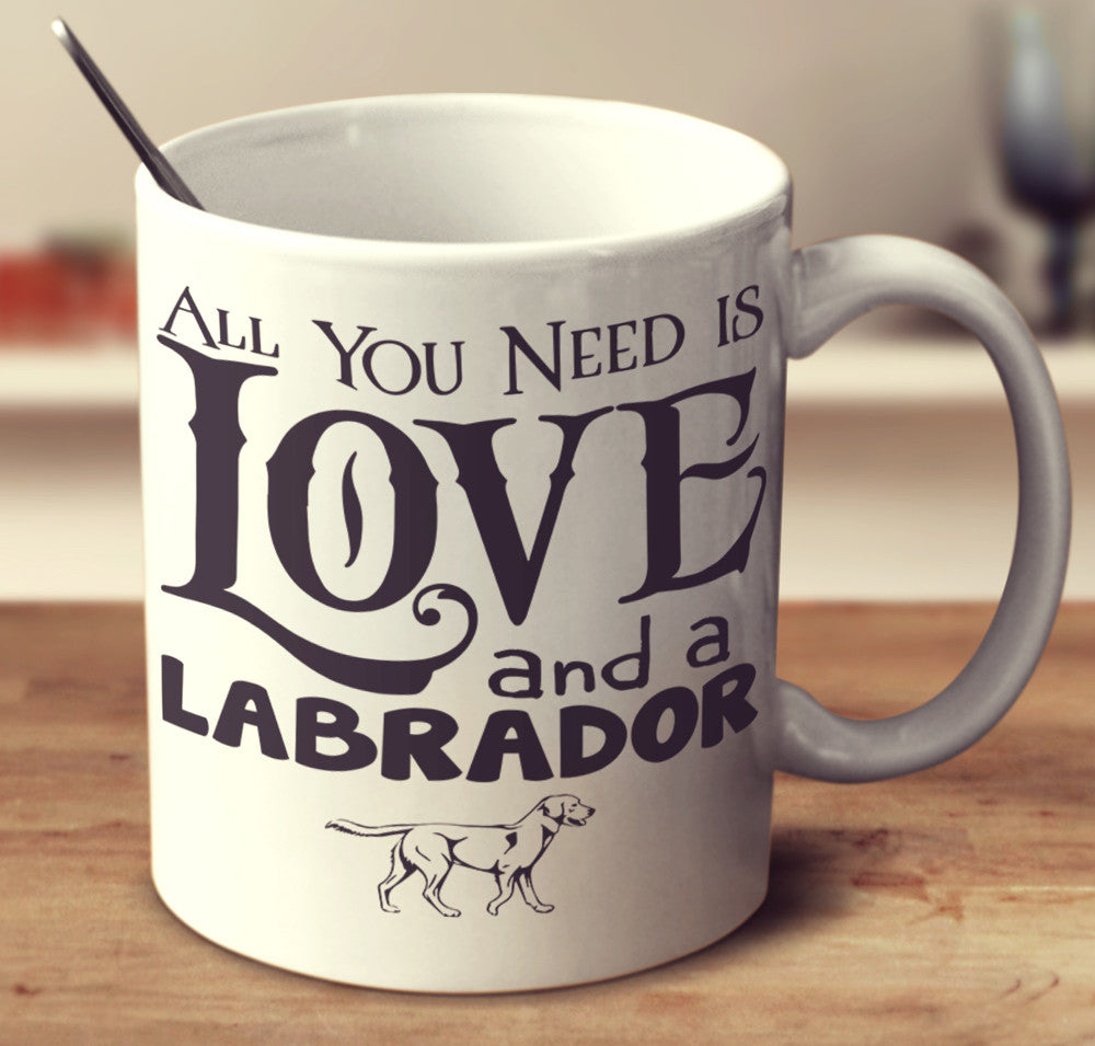 "Labrador - Labrador Mug ""All You Need Is Love And A Labrador"""