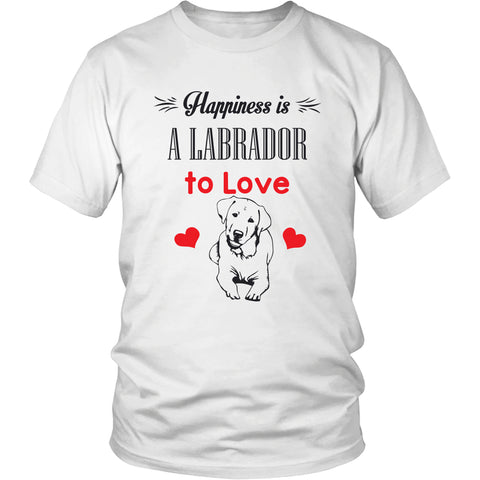 "Labrador - Labrador T-Shirt ""Happiness Is A Labrador To Love"""