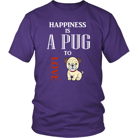 "Pug - Pug Dog T-Shirt ""Happiness Is A Pug To Love"""