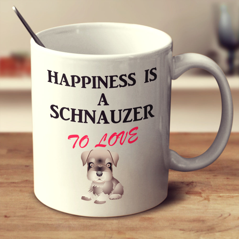 "Schnauzer - Schnauzer Mug ""Happiness Is A Schnauzer To Love"""
