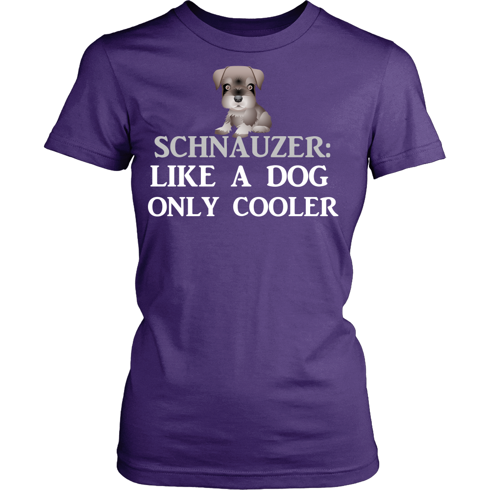 "Schnauzer - Schnauzer Tee ""Like A Dog Only Cooler"""