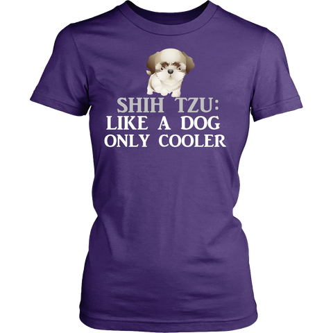 "Shih Tzu - Shih Tzu Tee ""Like A Dog Only Cooler"""