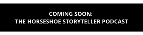 Coming Soon is the Horseshoe Storyteller Podcast