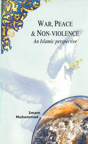War, Peace and non-Violence, An Islamic Perspectiv