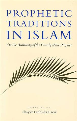 Prophetic Traditions in Islam - On the Authority o