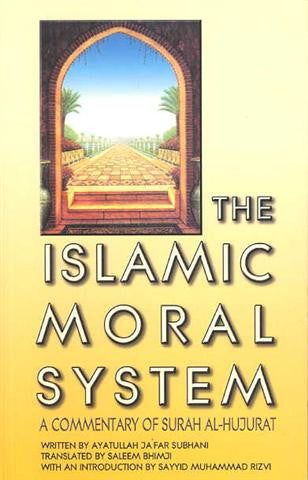 The Islamic Moral System ( A Commentary of Surah Al-Hujurat)