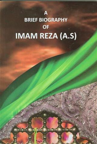 A Brief Biography of Imam Reza, and Merits & Methods of visitation of His shrine