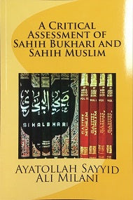 A Critical Assessment of Sahih Bukhari and Sahih Muslim P/B By Sayyid Ali Milani
