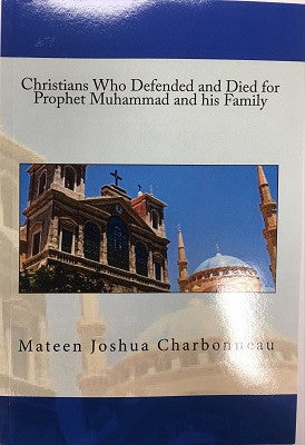 Christians who defended and died for Prophet Muhammad and his Family, by Mateen Joshua Charbonneau