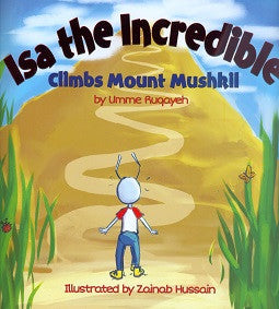 Isa the Incredible Climbs Mount Mushkil, A story inspired by the bravery of Imam Ali (a.s)