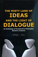 The Misty Land of Ideas and the light of Dialogue. An Anathology of Comparative Philosophy:Western & Islamic
