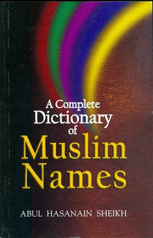 A complete Dictionary of Muslim Names