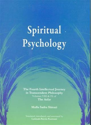 "Spiritual Psychology (The Fourth Intellectual Journey in Transcendent Philosophy) Volumes 8&9 of ""The Asfaar"""