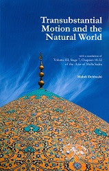 "Transubstantial Motion and the Natural World, with a translation of the chapters 18-32 of ""AFSAAR"" OF Mulla Sadra"