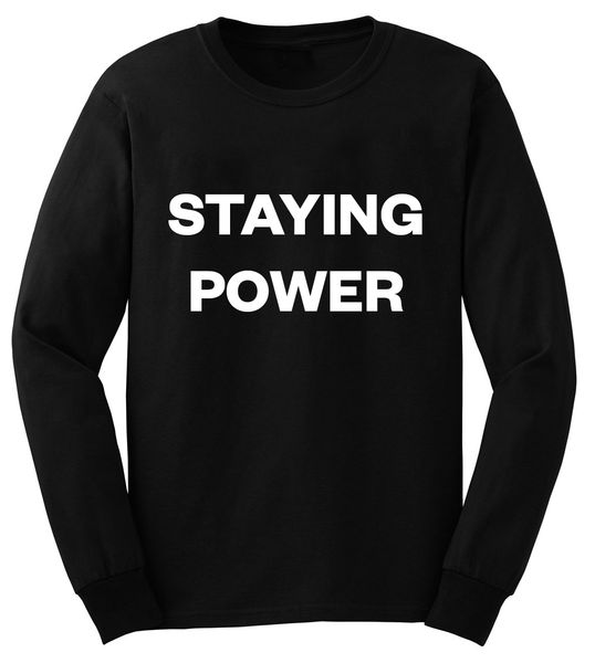 STAYING POWER Long Sleeve