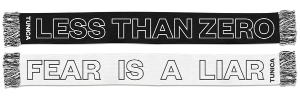 FEAR IS A LIAR <br>  LESS THAN ZERO SCARF I