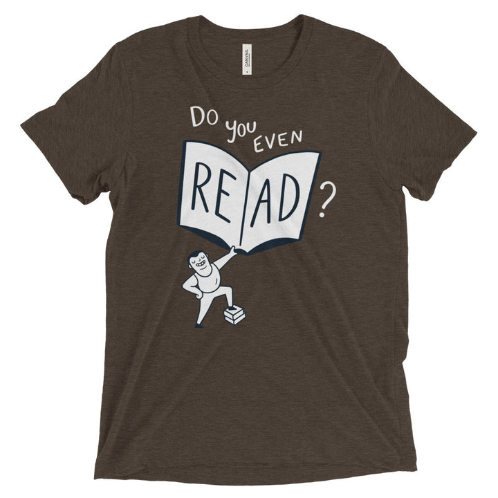 """Do You Even Read?"" - T-Shirt - Brown Triblend / XS - T-Shirt - Frostbeard Studio"
