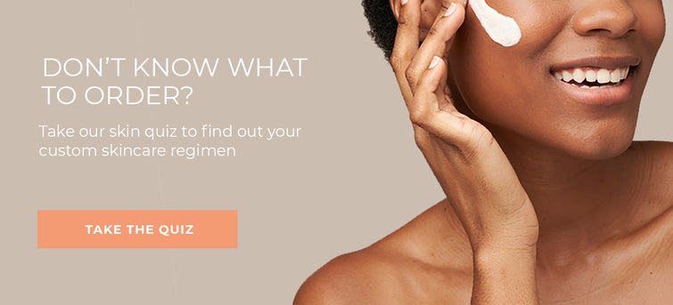 Take our skin quiz to find out your custom skincare regimen