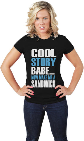 AFONiE Cool Story Babe... Now Make Me A Sandwich womens Tee